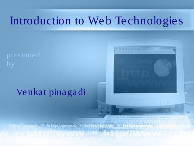 Introduction to We b Te chnologie s pre s e nte d by  Ve nka t pina ga di