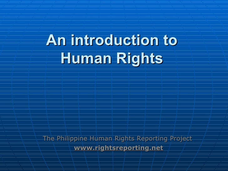 An introduction to  Human Rights  The Philippine Human Rights Reporting Project  www.rightsreporting.net