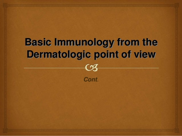 Basic Immunology from the Dermatologic point of view Cont.