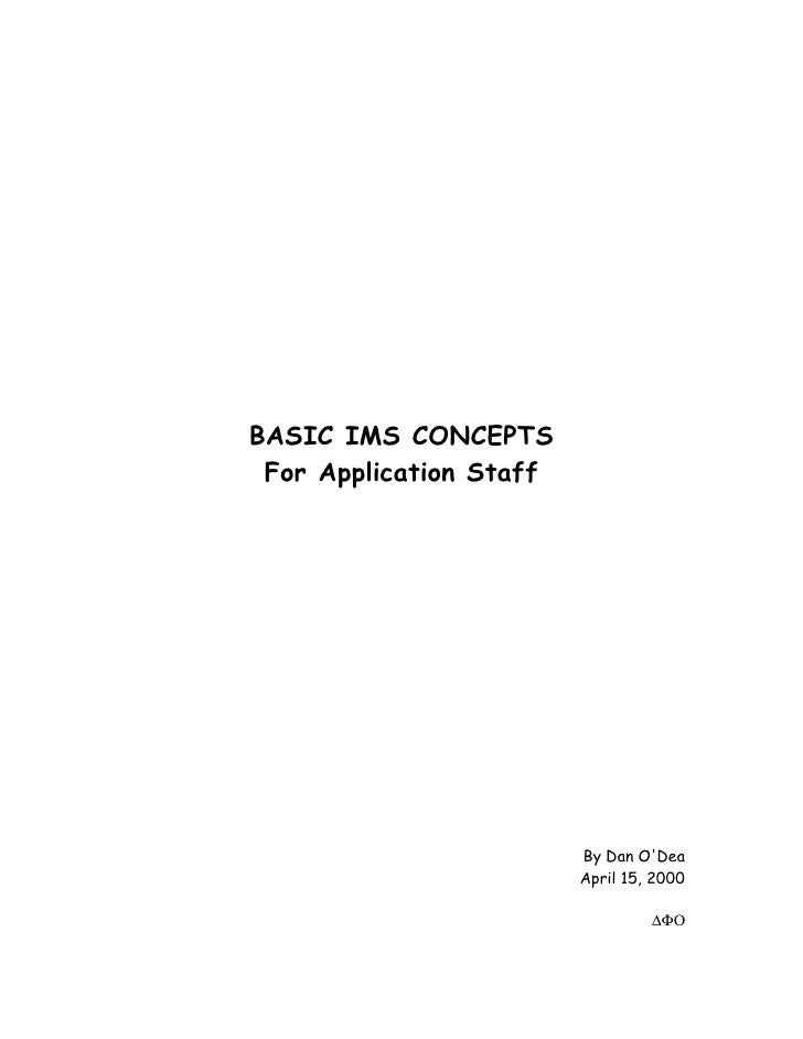 BASIC IMS CONCEPTS  For Application Staff                              By Dan O'Dea                          April 15, 200...