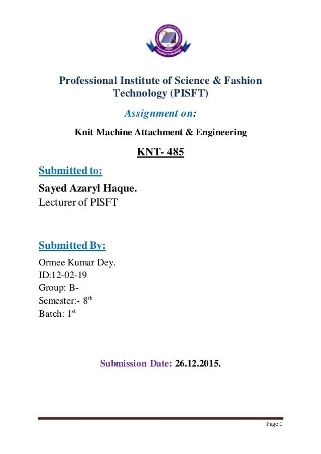 Page 1 Professional Institute of Science & Fashion Technology (PISFT) Assignment on: Knit Machine Attachment & Engineering...