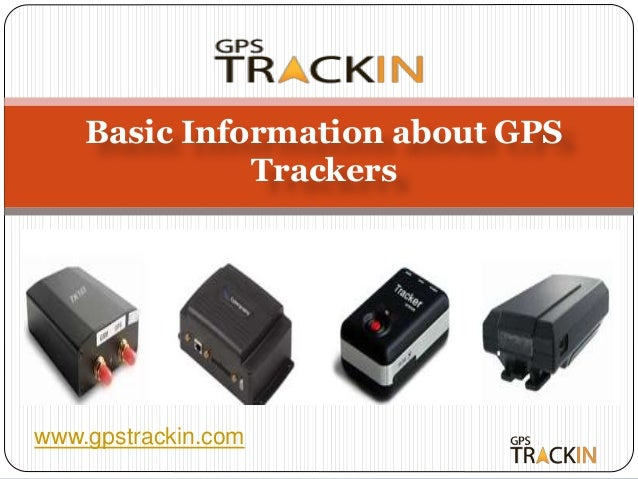 www.gpstrackin.com Basic Information about GPS Trackers
