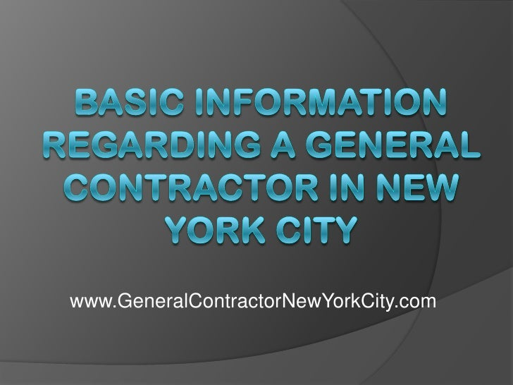 Basic Information Regarding a General Contractor in New York City<br />www.GeneralContractorNewYorkCity.com<br />