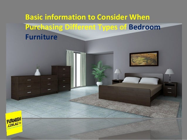 Basic information to Consider When Purchasing Different Types of Bedroom Furniture