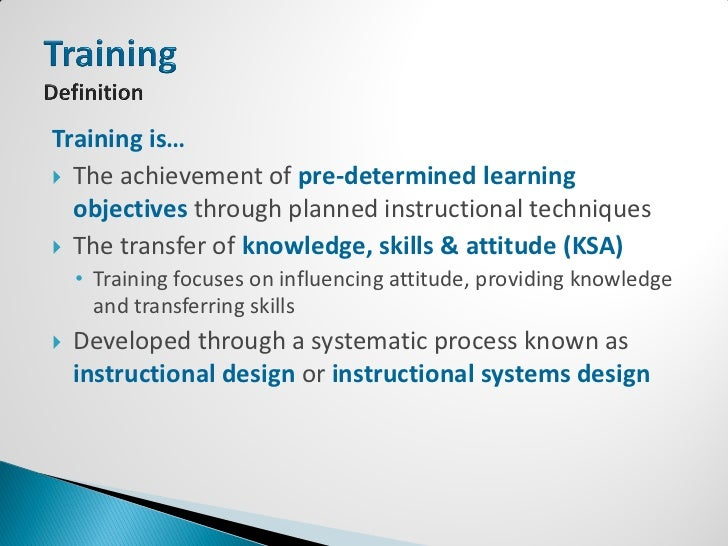    The analysis of learning needs and systematic development of    instruction to meet those needs   Models typically sp...