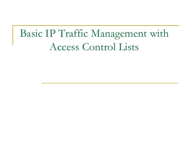 Basic IP Traffic Management with       Access Control Lists