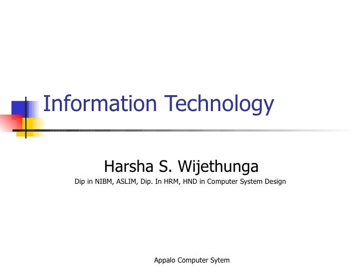 Information Technology Harsha S. Wijethunga Dip in NIBM, ASLIM, Dip. In HRM, HND in Computer System Design