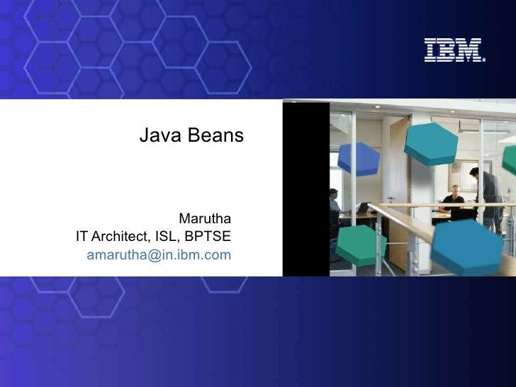 Java Beans Marutha IT Architect, ISL, BPTSE [email_address]