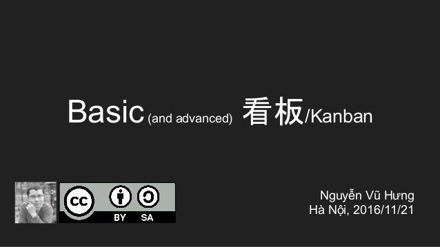 Basic(and advanced) 看板/Kanban Nguyễn Vũ Hưng Hà Nội, 2016/11/21