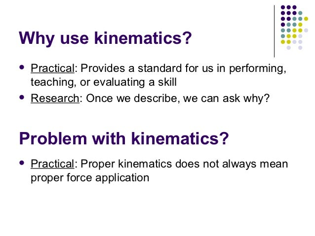 a research on the kinematic motion of a marble Apply kinematic equations for constant velocity to analyze the horizontal motion of a projectile apply kinematic equations for uniform acceleration to analyze the vertical motion of a projectile solve a variety of problems related to projectile motion.