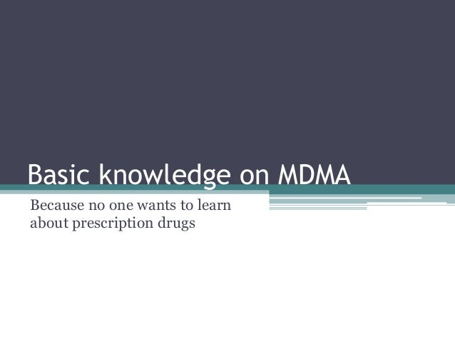 Basic knowledge on MDMA Because no one wants to learn about prescription drugs
