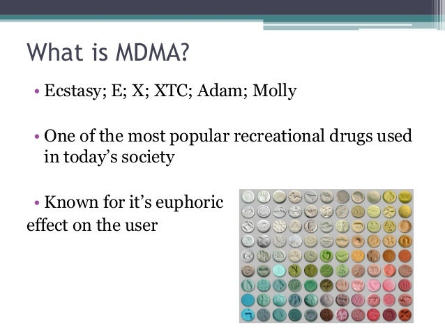 basics of ecstasy mdma Ecstasy is commonly used to describe mdma, specifically in pill form other drugs  are also commonly sold in pill form as 'ecstacy' in an attempt.