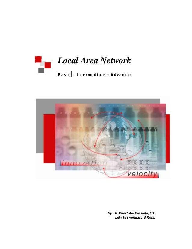 Local Area NetworkBasic – Intermediate - Advanced                    By : R.Maart Adi Waskita, ST.                        ...
