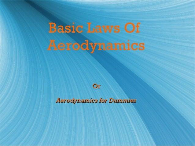 Basic Laws OfAerodynamics           Or Aerodynamics for Dummies