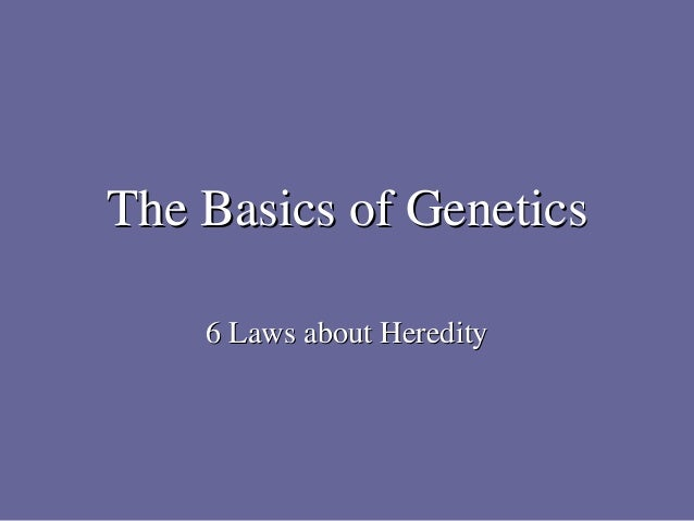 The Basics of Genetics    6 Laws about Heredity