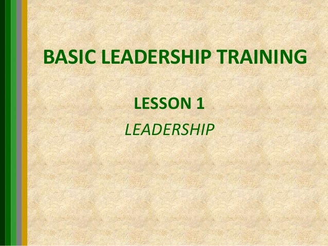 BASIC LEADERSHIP TRAINING LESSON 1 LEADERSHIP