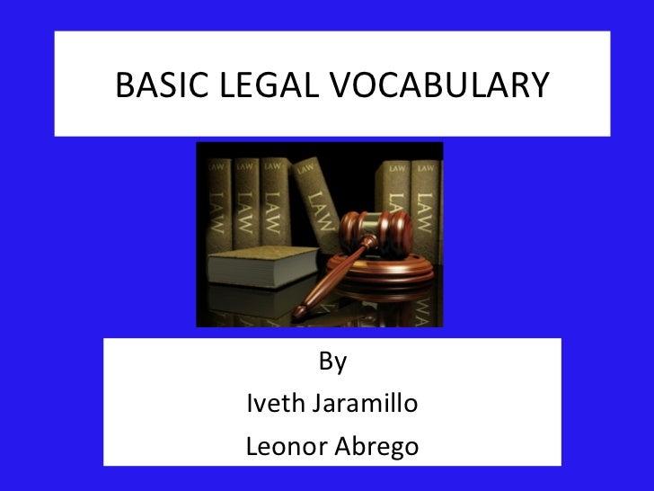BASIC LEGAL VOCABULARY By Iveth Jaramillo Leonor Abrego