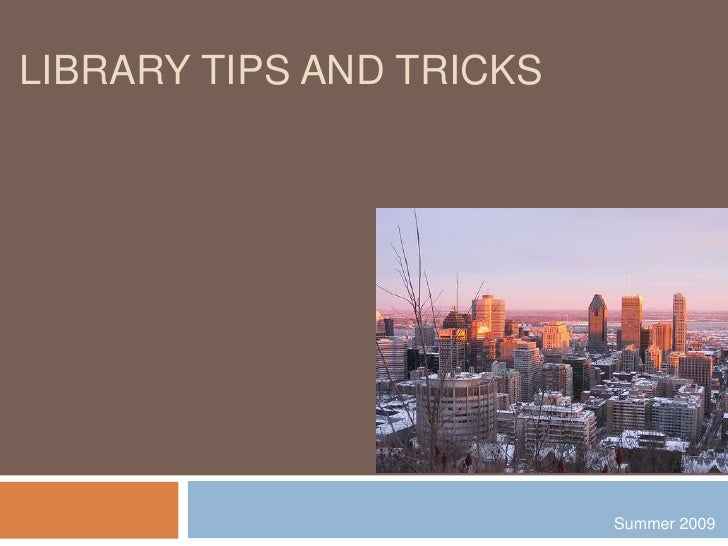 Library tips and Tricks <br />Summer 2009<br />
