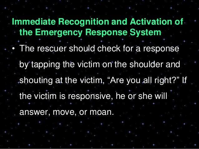 • The rescuer should also check for no breathingor no normal breathing (i.e., only gasping)while checking for responsivene...