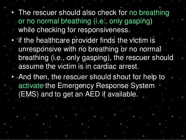 • The victim has occasional gasps, which canoccur in the first minutes after SuddenCardiac Arrest (SCA) and may beconfused...