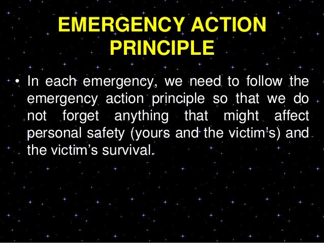 EMERGENCY ACTIONPRINCIPLE• In each emergency, we need to follow theemergency action principle so that we donot forget anyt...