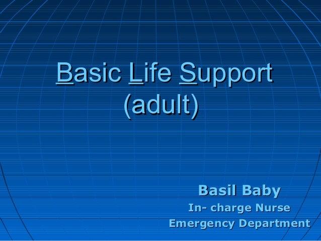 BBasicasic LLifeife SSupportupport (adult)(adult) Basil BabyBasil Baby In- charge NurseIn- charge Nurse Emergency Departme...
