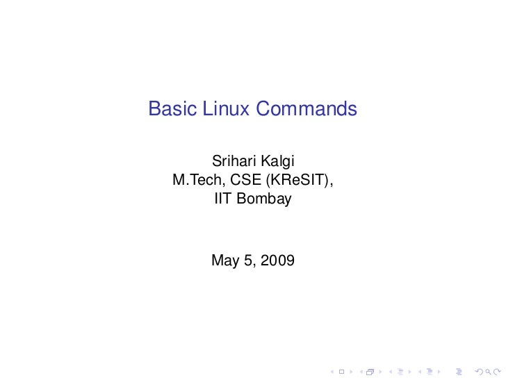 Basic Linux Commands       Srihari Kalgi  M.Tech, CSE (KReSIT),       IIT Bombay       May 5, 2009