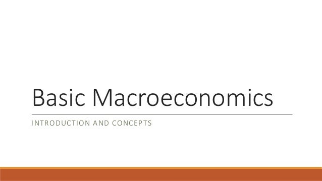Basic Macroeconomics  INTRODUCTION AND CONCEPTS