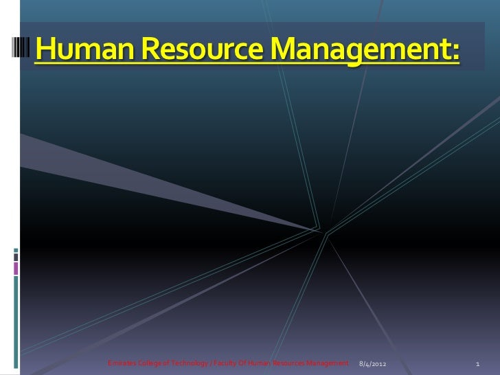 Human Resource Management:    Emirates College of Technology / Faculty Of Human Resources Management   8/4/2012   1
