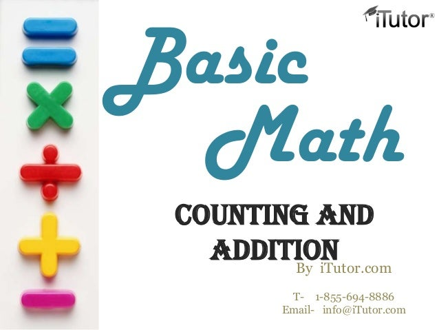 Basic  Math Counting and   Addition        By iTutor.com           T- 1-855-694-8886          Email- info@iTutor.com