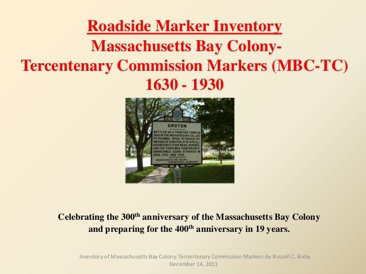 Roadside Marker Inventory         Massachusetts Bay Colony-Tercentenary Commission Markers (MBC-TC)                1630 - ...