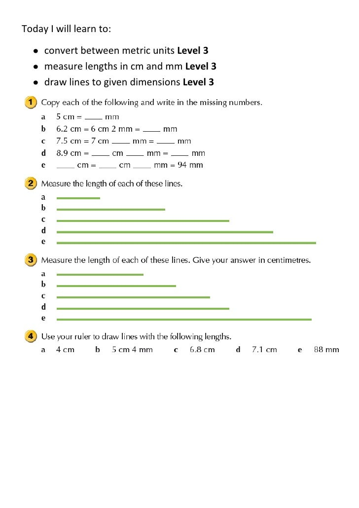 Today I will learn to:     convert between metric units Level 3     measure lengths in cm and mm Level 3     draw lines to...