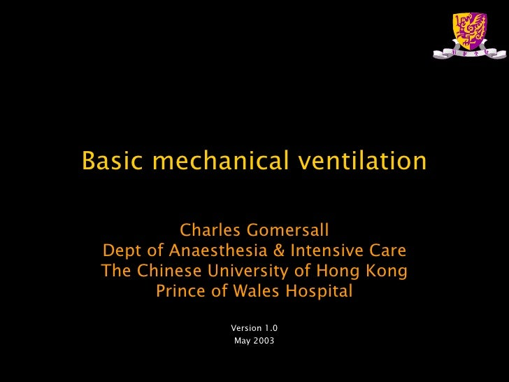 Basic mechanical ventilation Charles Gomersall Dept of Anaesthesia & Intensive Care The Chinese University of Hong Kong Pr...