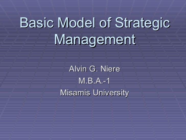 Basic Model of Strategic Management Alvin G. Niere M.B.A.-1 Misamis University