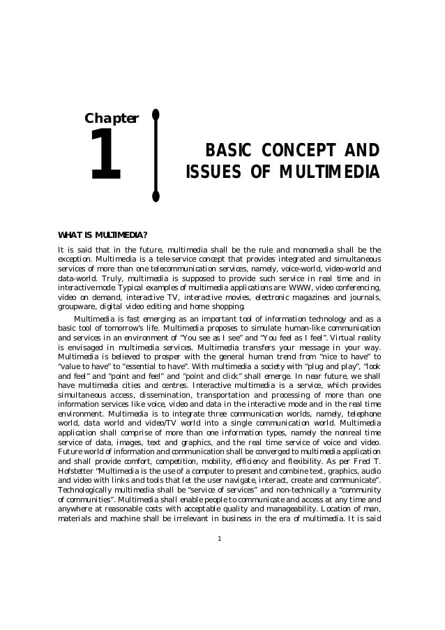 1 WHAT IS MULTIMEDIA? It is said that in the future, multimedia shall be the rule and monomedia shall be the exception. Mu...
