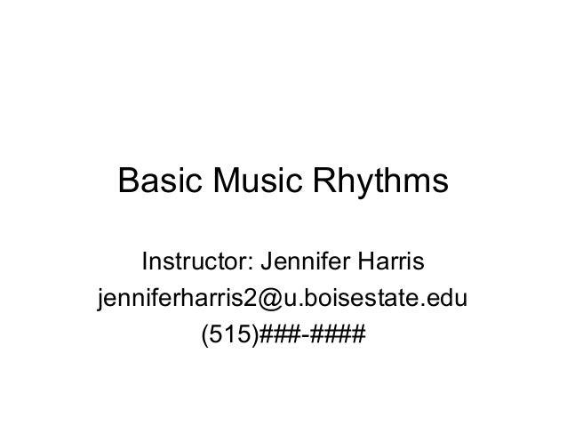 Basic Music Rhythms    Instructor: Jennifer Harrisjenniferharris2@u.boisestate.edu          (515)###-####