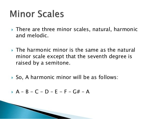 There are three minor scales, natural, harmonic and melodic.  The harmonic minor is the same as the natural minor scale...