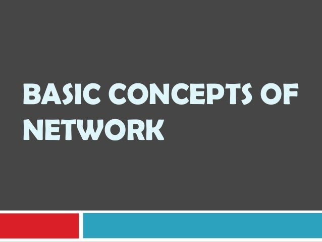 BASIC CONCEPTS OF NETWORK