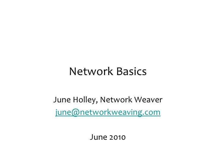 Network	   Basics  June	   Holley,	   Network	   Weaver  june@networkweaving.com              June	   2010