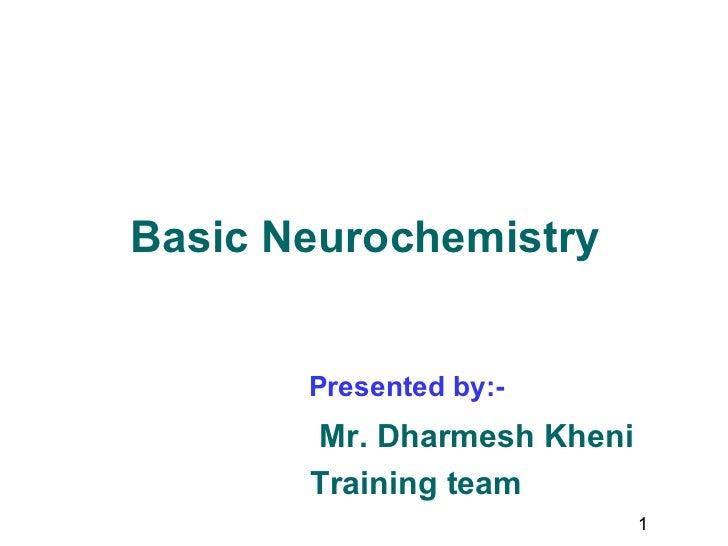 Basic Neurochemistry       Presented by:-       Mr. Dharmesh Kheni       Training team                            1