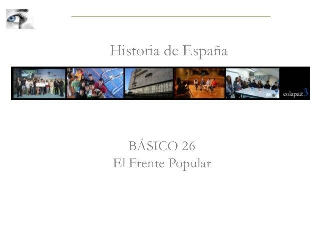 BÁSICO 26 El Frente Popular Historia de España