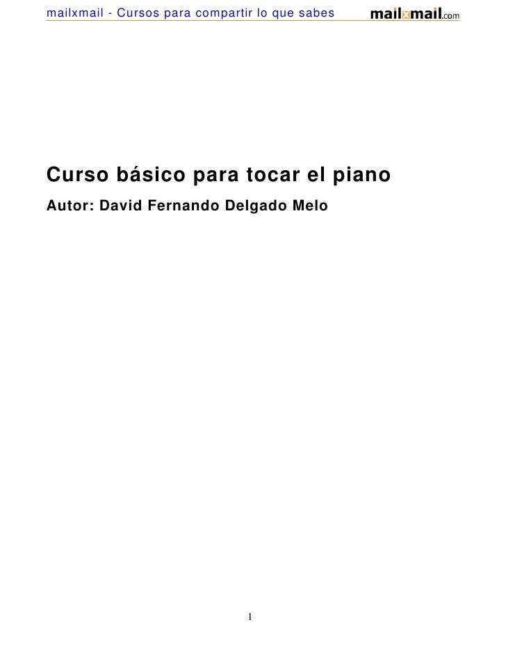 mailxmail - Cursos para compartir lo que sabesCurso básico para tocar el pianoAutor: David Fernando Delgado Melo          ...