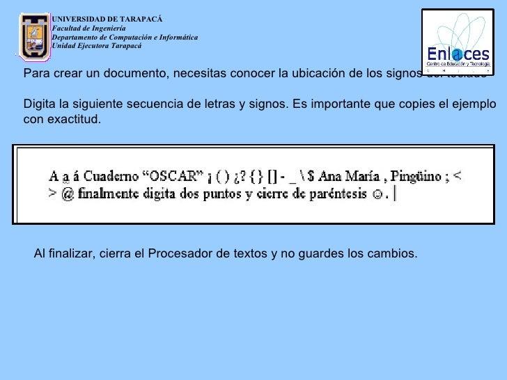 Para crear un documento, necesitas conocer la ubicación de los signos del teclado  Digita la siguiente secuencia de letras...
