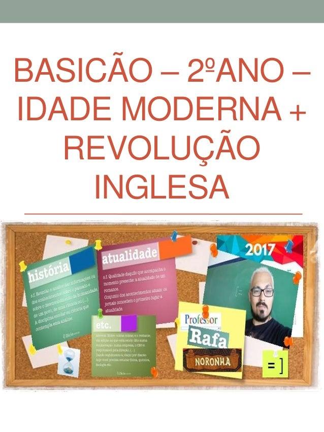 BASICÃO – 2ºANO – IDADE MODERNA + REVOLUÇÃO INGLESA