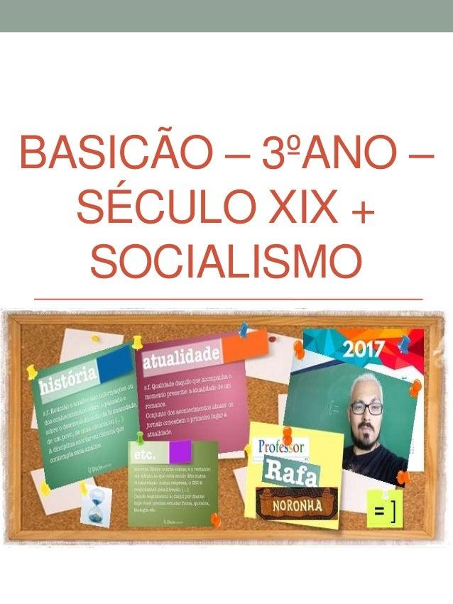 BASICÃO – 3ºANO – SÉCULO XIX + SOCIALISMO