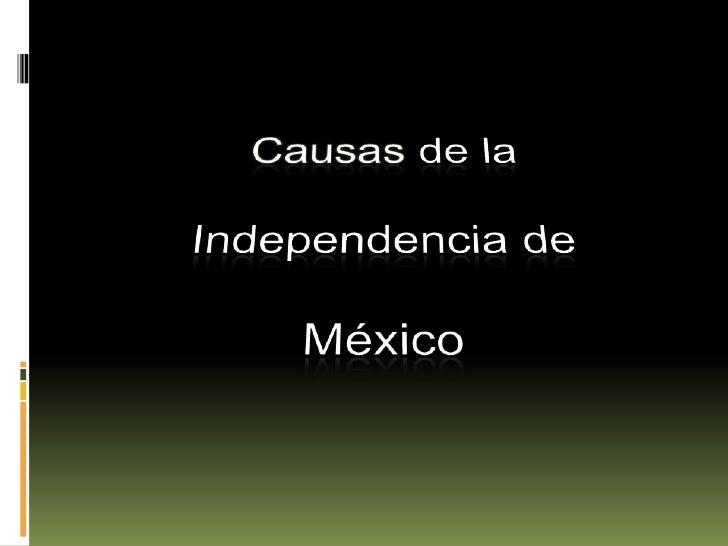 Causas de la <br />Independencia de <br />México<br />