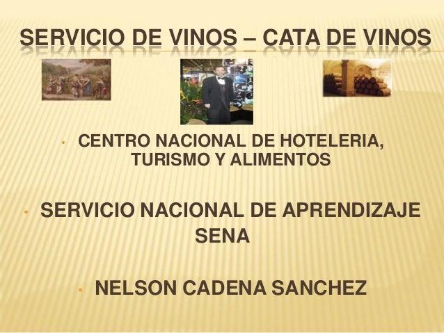 SERVICIO DE VINOS – CATA DE VINOS• CENTRO NACIONAL DE HOTELERIA,TURISMO Y ALIMENTOS• SERVICIO NACIONAL DE APRENDIZAJESENA•...