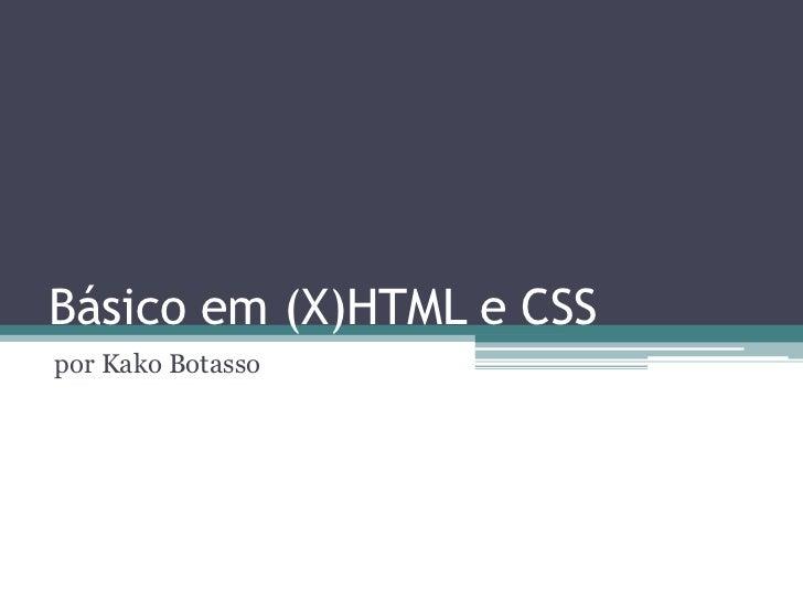 Básico em (X)HTML e CSSpor Kako Botasso