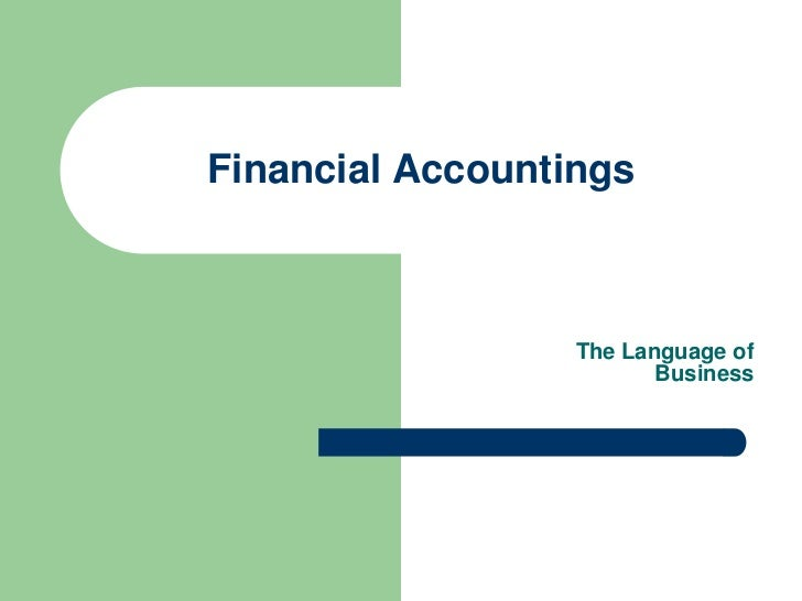 Financial Accountings                  The Language of                         Business