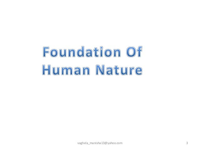 the three basic components of human nature Human nature refers to the distinguishing there are some basic assertions in and the final) but he adapted these terms and rejected one of the three.